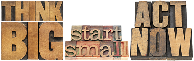 ThinkBigStartSmallActNow680px
